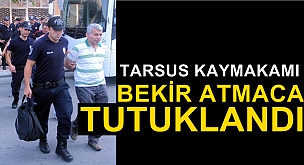 Tarsus Kaymakamı dahil 6 kişiye tutuklama kararı